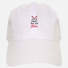 Life is short. Buy the shoes. Baseball Baseball Baseball Cap