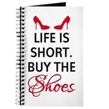 Life is short. Buy the shoes. Journal