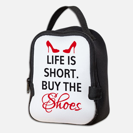 Life is short. Buy the shoes. Neoprene Lunch Bag
