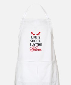 Life is short. Buy the shoes. Apron