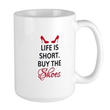 Life is short. Buy the shoes. Mugs