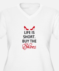Life is short. Buy the shoes. Plus Size T-Shirt