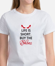 Life is short. Buy the shoes. T-Shirt