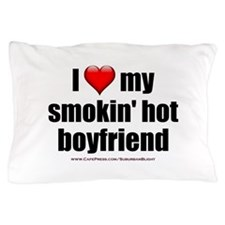 """Love My Smokin' Hot Boyfriend"" Pillow Case"