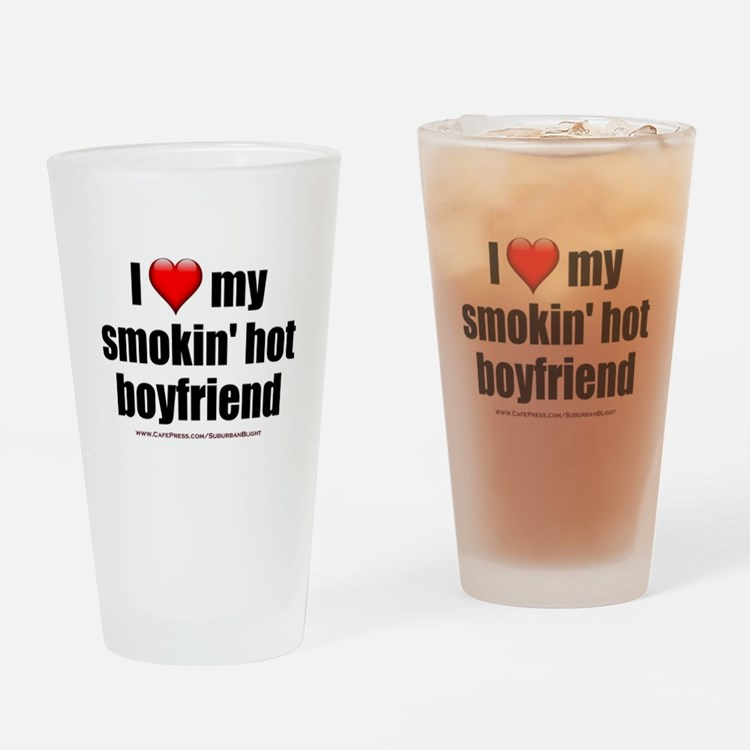 """Love My Smokin' Hot Boyfriend"" Drinking Glass"