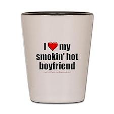 """Love My Smokin' Hot Boyfriend"" Shot Glass"