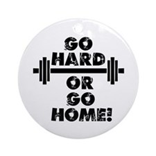 Go Hard or Go Home Ornament (Round)