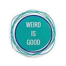 """Weird Is Good 3.5"""" Button"""