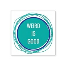 "Weird Is Good Square Sticker 3"" x 3"""