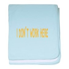 I Don't Work Here baby blanket