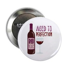 """ReD WINE AGED TO PERFECTION 2.25"""" Button"""