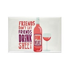 FRIENDS DONT LET FRIENDS DRiNK SWEET PiNK WINE Mag