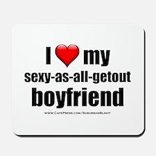 """""""Love My Sexy-As-All-Getout Boyfriend"""" Mousepad"""