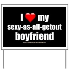 """Love My Sexy-As-All-Getout Boyfriend"" Yard Sign"