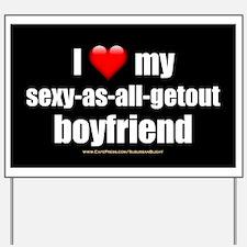"""""""Love My Sexy-As-All-Getout Boyfriend"""" Yard Sign"""