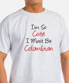 So Cute Must Be Colombian T-Shirt