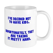 Decided Not To Have Kids Mug