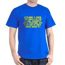 Stalking is when T-Shirt