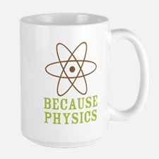 Because Physics Large Mug