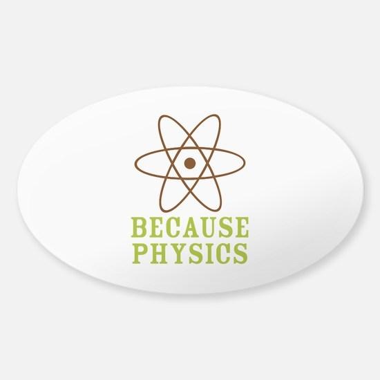 Because Physics Sticker (Oval)
