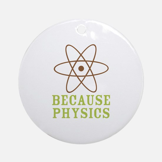Because Physics Ornament (Round)