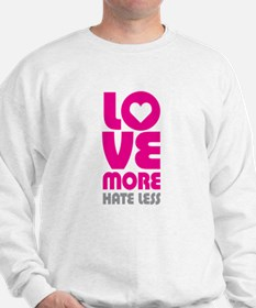 Love More Hate Less Sweatshirt