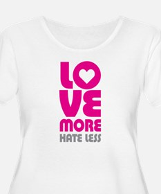 Love More Hate Less T-Shirt