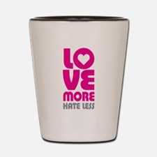 Love More Hate Less Shot Glass