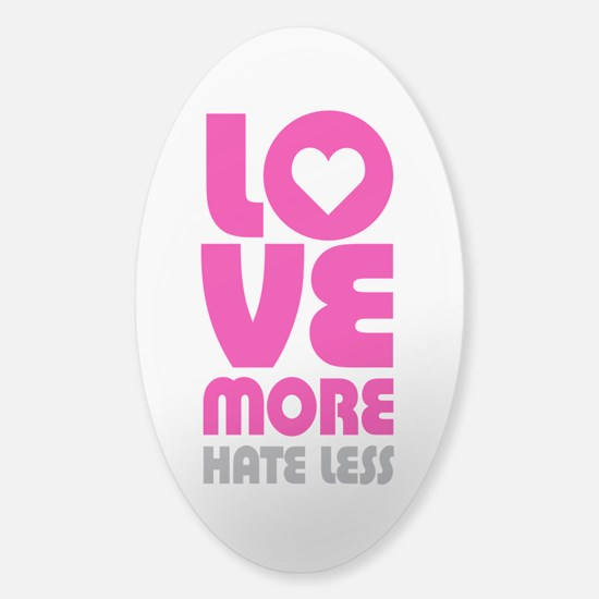 Love More Hate Less Sticker (Oval)