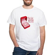 She Said YES!!! T-Shirt