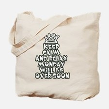 Keep Calm and Relax Monday will be over s Tote Bag