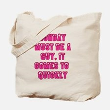 Monday must be a guy, it comes to quickly Tote Bag