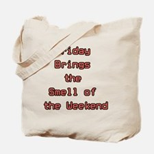 Friday brings the smell of the weekend Tote Bag