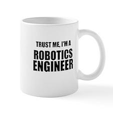 Trust Me, Im A Robotics Engineer Mugs