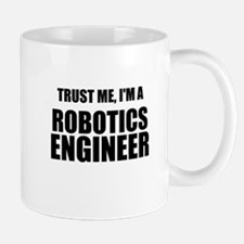 Trust Me, Im A Robotics Engineer Mugs