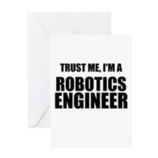 Trust Me, Im A Robotics Engineer Greeting Cards