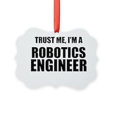 Trust Me, Im A Robotics Engineer Ornament
