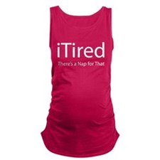 iTired (Theres a Nap for That) Maternity Tank Top