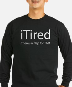 iTired (Theres a Nap for That) Long Sleeve T-Shirt