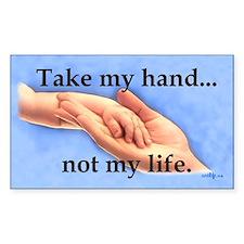 Take my hand, not my life Sticker (Rectangular)