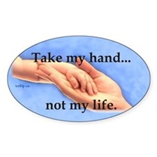 Take my hand, not my life Oval Bumper Stickers