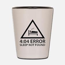 4:04 Error Sleep Not Found Shot Glass