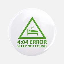 """4:04 Error Sleep Not Found 3.5"""" Button"""