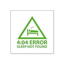 """4:04 Error Sleep Not Found Square Sticker 3"""" x 3"""""""