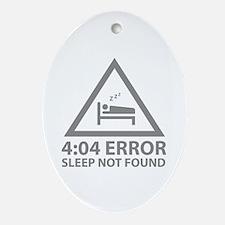 4:04 Error Sleep Not Found Ornament (Oval)