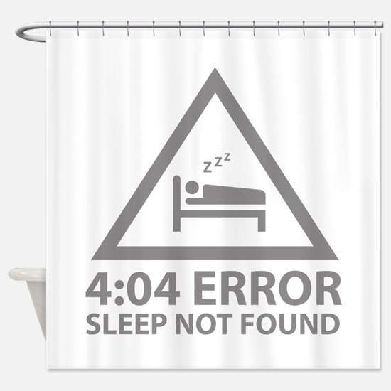 4:04 Error Sleep Not Found Shower Curtain