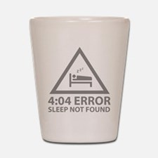 4:04 Error Sleep Not Found Shot Glass
