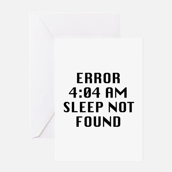 Error 4:04 AM Sleep Not Found Greeting Card