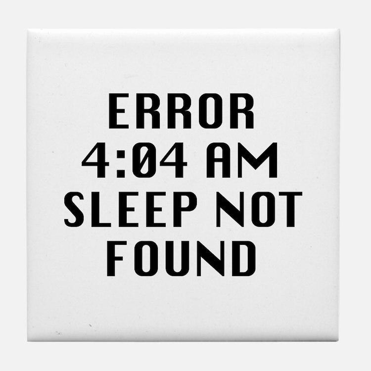Error 4:04 AM Sleep Not Found Tile Coaster