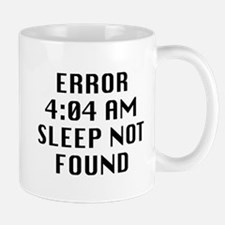 Error 4:04 AM Sleep Not Found Mug